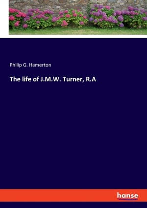 The life of J.M.W. Turner, R.A