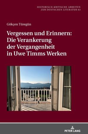 Vergessen und Erinnern: Die Verankerung der Vergangenheit in Uwe Timms Werken