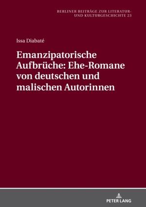 Emanzipatorische Aufbrüche: Ehe-Romane von deutschen und malischen Autorinnen