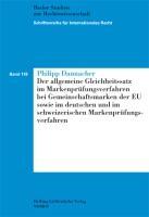 Der allgemeine Gleichheitssatz im Markenprüfungsverfahren bei Gemeinschaftsmarken der EU sowie im deutschen und im schweizerischen Markenprüfungsverfahren