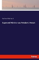 Sagen und Märchen aus Potsdam's Vorzeit