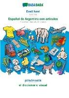 BABADADA, Eesti keel - Español de Argentina con articulos, piltsõnastik - el diccionario visual