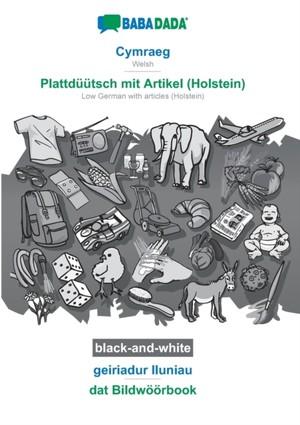 BABADADA black-and-white, Cymraeg - Plattdüütsch mit Artikel (Holstein), geiriadur lluniau - dat Bildwöörbook