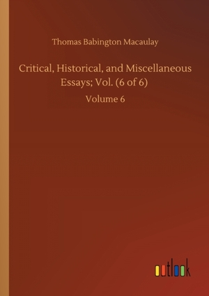 Critical, Historical, and Miscellaneous Essays; Vol. (6 of 6)
