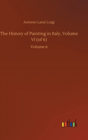 The History of Painting in Italy, Volume VI (of 6)