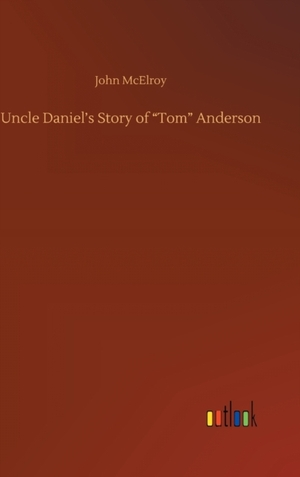 """Uncle Daniel's Story of """"Tom"""" Anderson"""