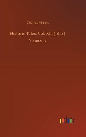 Historic Tales, Vol. XIII (of 15)