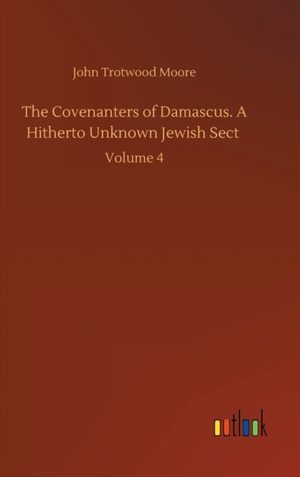The Covenanters of Damascus. A Hitherto Unknown Jewish Sect