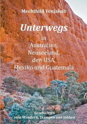 Unterwegs in Australien, Neuseeland, den USA, Mexiko und Guatemala