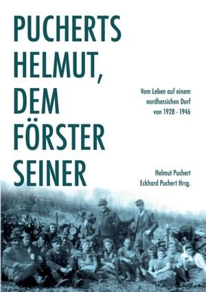 Pucherts Helmut, dem Förster seiner. Vom Leben auf einem nordhessischen Dorf
