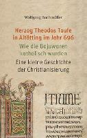 Herzog Theodos Taufe in Altötting im Jahr 696