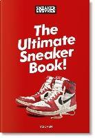 Sneaker Freaker. The Ultimate Sneaker Book