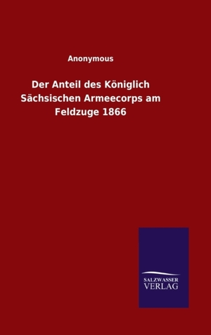 Der Anteil des Königlich Sächsischen Armeecorps am Feldzuge 1866