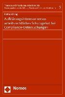 Aufklärungsinteresse versus arbeitsrechtliches Schutzgebot bei Compliance-Untersuchungen