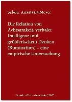 Die Relation von Achtsamkeit, verbaler Intelligenz und grüblerischem Denken (Rumination) - eine empirische Untersuchung