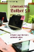 Lebenswichtig. Luther 5.0