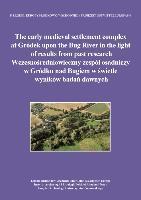 The early medieval settlement complex at Gródek upon the Bug River in the light of results from past research Wczesnosredniowieczny zespól osadniczy w Gródku nad Bugiem w swietle wyników badan dawnych