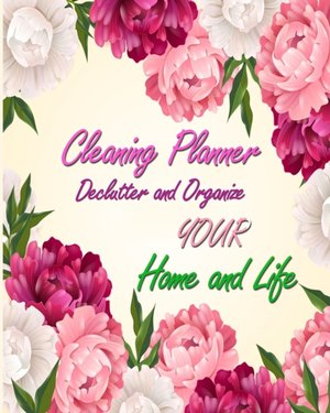 Cleaning Planner - Declutter and Organize your Home and Life
