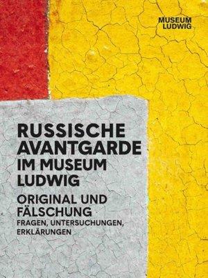 Russische Avantgarde. Original und Fälschung. Fragen Untersuchungen, Erklärungen