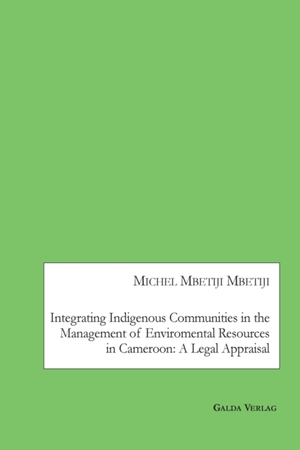 Integrating Indigenous Communities in the Management of Enviromental Resources in Cameroon: A Legal Appraisal