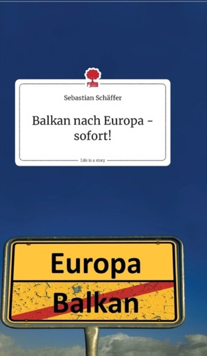 Balkan nach Europa - sofort! Life is a Story - story.one