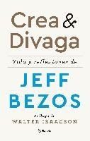 Crea Y Divaga / Invent and Wander: Vida Y Reflexiones de Jeff Bezos / The Collected Writings of Jeff Bezos