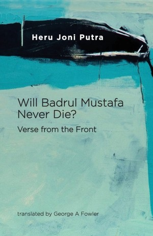 Will Badrul Mustafa Never Die? Verse from the Front