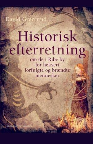 Historisk efterretning om de i Ribe by for hekseri forfulgte og brændte mennesker