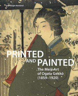 Printed and Painted: The Meiji Art of Ogata Gekkō (1859–1920