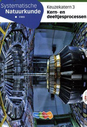 Systematische Natuurkunde Keuzekatern vwo 3 Kern-en deeltjesprocessen