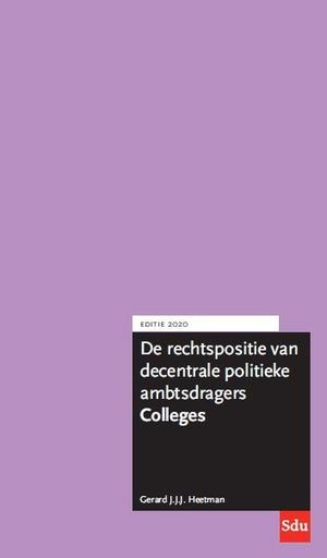De rechtspositie van decentrale politieke ambtsdragers. Colleges. Editie 2020.