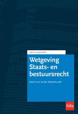 Sdu Wettenbundel Staats- en Bestuursrecht. Editie 2020-2021