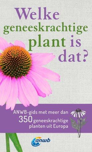Welke geneeskrachtige plant is dat? ANWB geneeskrachtige plantengids