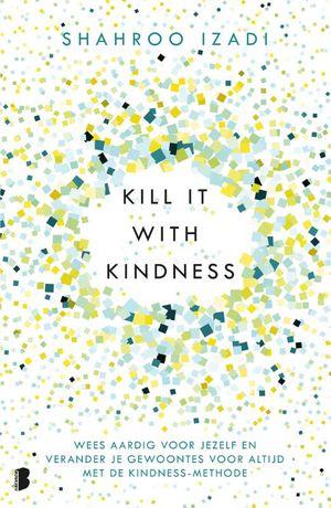 Kill it with kindness