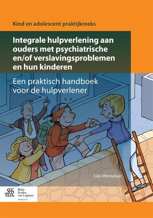 Integrale hulpverlening aan ouders met psychiatrische en/of verslavingsproblemen en hun kinderen