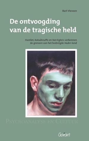 De ontvoogding van de tragische held. Hamlet, Katadreuffe, en Van Egers verkennen de grenzen van het bedreigde Vader-land. Reeks: Psychoanalyse en Cultuur, nr. 12