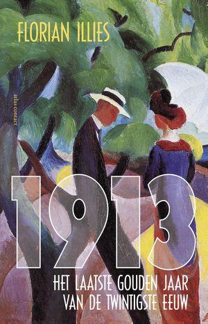 1913, het laatste gouden jaar van de twintigste eeuw