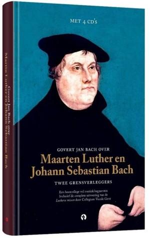 Govert Jan Bach over Maarten Luther en Johann Sebastian Bach Twee grensverleggers