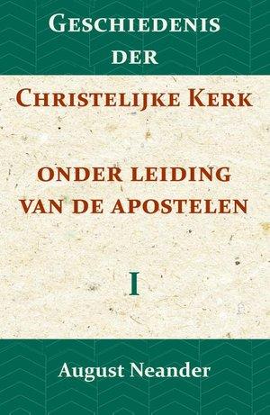 Geschiedenis der Christelijke Kerk onder leiding van de Apostelen I