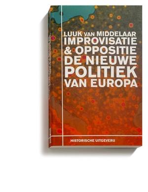 Improvisatie & Oppositie. De nieuwe politiek van Europa