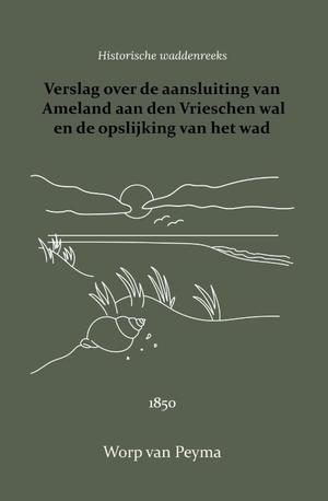 Verslag over de aansluiting van Ameland aan den Vrieschen wal en de opslijking van het wad
