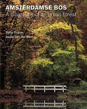 Amsterdamse Bos – Biography of an urban forest