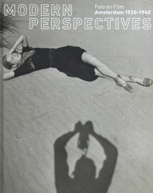 Modern Perspectives - Foto en Film Amsterdam 1920-1940