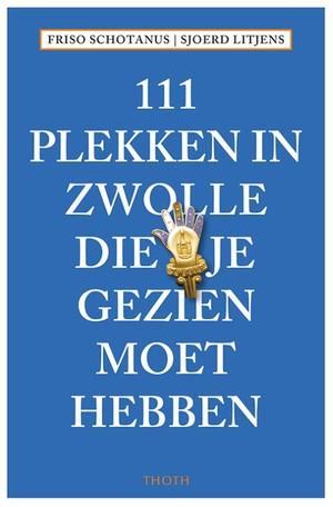 111 plekken in Zwolle die je gezien moet hebben