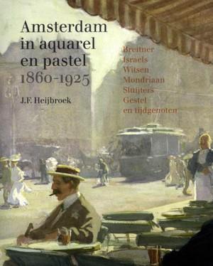 Amsterdam in aquarel en pastel 1860-1920