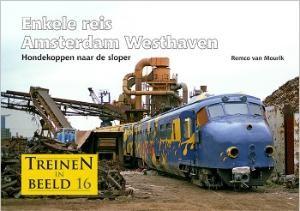 Treinen in beeld 16 - Enkele reis Amsterdam Westhaven Hondekoppen naar de sloper