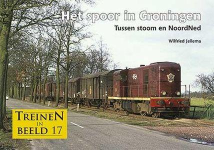 Treinen in beeld 17 - Het spoor in Groningen