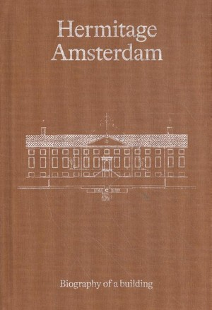 Hermitage Amsterdam. Biography of a Building
