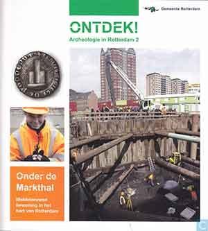 Ontdek! Archeologie in Rotterdam 2 Onder de Markthal