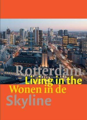 Rotterdam - Wonen in de Skyline Living in the Skyline
